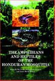 The Amphibians and Reptiles of the Honduran Mosquitia, McCrante, James R. and Townsend, Josiah H., 1575242702