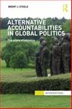 Alternative Accountabilities in Global Politics : The Scars of Violence, Steele, Brent J., 0415632706