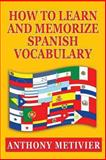 How to Learn and Memorize Spanish Vocabulary, Anthony Metivier, 1481252704