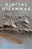 Digital Dilemmas : Power, Resistance, and the Internet, Franklin, M I, 0199982708