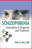 Schizophrenia : Innovations in Diagnosis and Treatment, Ross, Colin A., 0789022702