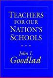 Teachers for Our Nation's Schools, Goodlad, John I., 1555422705