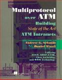 Multiprotocols over ATM : Building State of the Art ATM Intranets, Minoli, Daniel and Schmidt, Andrew, 0138892709