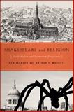 Shakespeare and Religion : Early Modern and Postmodern Perspectives, , 026803270X