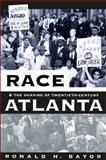 Race and the Shaping of Twentieth-Century Atlanta, Ronald H. Bayor, 0807822701
