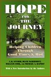 Hope for the Journey : Helping Children Through Good Times and Bad, C. R. Snyder, Diane McDermott, William Cook, Michael A. Rapoff, 0971242704