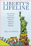 Liberty's Lifeline : Engaging the Grassroots Movement to Stop the Erosion of American Freedoms, O'Connell, Bill, 0983672709