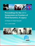 Proceedings for the 2013 Symposium on Frontiers of Fluid Dynamics, a Legacy : A Tribute to Fazle Hussain,, 0990362701