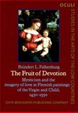 The Fruit of Devotion : Mysticism and the Imagery of Love in Flemish Paintings of the Virgin and Child, 1450-1550, Falkenburg, Reindert L., 1556192703