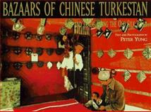 Bazaars of Chinese Turkestan, Peter Yung, 019590270X