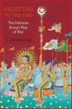 Fighting to the End : The Pakistan Army's Way of War, Fair, C. Christine, 0199892709