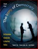 The Irony of Democracy : An Uncommon Introduction to American Politics, Dye, Thomas R. and Schubert, Louis, 0495802700