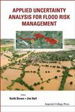 Applied Uncertainty Analysis for Flood Risk Management, Hall and Keith J. Beven, 1848162707