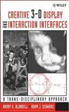 Creative 3-D Display and Interaction Interfaces : A Trans-Disciplinary Approach, Blundell, Barry G. and Schwarz, Adam J., 0471482714