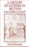 A History of Atheism in Britain, David Berman, 0709932715