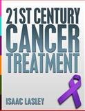 21st Century Cancer Treatment, Isaac Lasley, 1477492712