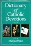 Dictionary of Catholic Devotions, Walsh, Michael, 0060692715
