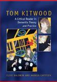 Tom Kitwood on Dementia : A Reader and Critical Commentary, Baldwin, Clive and Capstick, Andrea, 0335222714