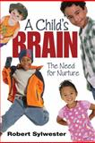 A Child's Brain : The Need for Nurture, Sylwester, Robert, 1412962714