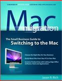 Mac Migration : The Small-Business Guide to Switching to the Mac, Rich, Jason R., 1599182718