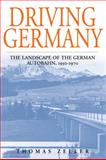 Driving Germany : The Landscape of the German Autobahn, 1930-1970, Zeller, Thomas, 1845452712