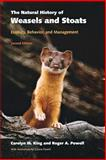 The Natural History of Weasels and Stoats : Ecology, Behavior, and Management, King, Carolyn M. and Powell, Roger A., 0195322711