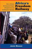 Africa's Freedom Railway : How a Chinese Development Project Changed Lives and Livelihoods in Tanzania, Monson, Jamie, 0253352711