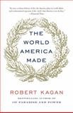 The World America Made, Robert Kagan, 0345802713