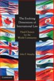 The Evolving Dimensions of International Law : Hard Choices for the World Community, Murphy, John F., 0521882710