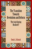 The Transition Towards Revolution and Reform : The Arab Spring Realised?, Alianak, Sonia L., 0748692711
