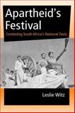 Apartheid's Festival : Contesting South Africa's National Pasts, Witz, Leslie, 0253342716