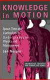 Knowledge in Motion : Space, Time and Curriculum in Undergraduate Physics and Management, Nespor, Jan, 0750702710