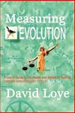 Measuring Evolution : A Guide to the Health and Wealth of Nations, Loye, David, 0978982711