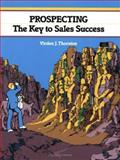 Prospecting : The Key to Sales Success, Thornton, Virden, 1560522712