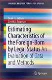 Estimating Characteristics of the Foreign-Born by Legal Status : An Evaluation of Data and Methods, Swanson, David A. and Judson, Dean H., 9400712715