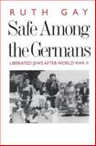 Safe among the Germans : Liberated Jews after World War II, Gay, Ruth, 0300092717