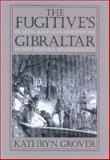 The Fugitives Gibraltar : Escaping Slaves and Abolitionism in New Bedford, Massachusetts, Grover, Kathryn, 1558492712