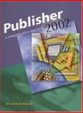 Publisher 2002 : A Comprehensive Approach, Roberts, Bill and Roberts, Karla, 0028142713