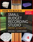 How to Build a Small Budget Recording Studio from Scratch, Mike Shea, 0071782710