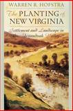 The Planting of New Virginia : Settlement and Landscape in the Shenandoah Valley, Hofstra, Warren R., 0801882710