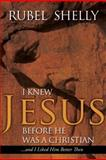 I Knew Jesus before He Was a Christian, Rubel Shelly, 0891122710