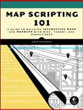 Map Scripting 101 : An Example-Driven Guide to Building Interactive Maps with Bing, Yahoo!, and Google Maps, DuVander, Adam, 1593272715