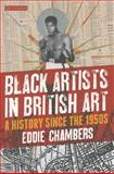 Black Artists in British Art : A History from 1950 to the Present, Chambers, Eddie, 1780762712