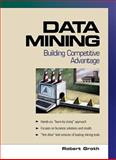 Data Mining : Building Competitive Advantage, Groth, Robert, 0130862711