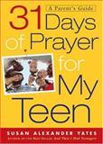 31 Days of Prayer for My Teen, Susan Alexander Yates, 0801012716