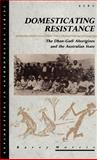 Domesticating Resistance : The Dhan-Gadi Aborigines and the Australian State, Morris, Barry, 0854962719