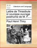 Lettre de Thrasibule À Leucippe Ouvrage Posthume de M F, Paul Henri Thiry, 1170362710