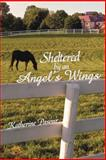 Sheltered by an Angel's Wings, Katherine Pasour, 1462722717