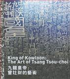 The King of Kowloon: the Art of Tsang Tsou Choi, Hou Hanru, 8862082711