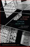 Other Cities, Other Worlds : Urban Imaginaries in a Globalizing Age, Huyssen, Andreas, 0822342715